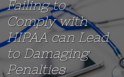 Failing to Comply with HIPAA can Lead to Damaging Penalties