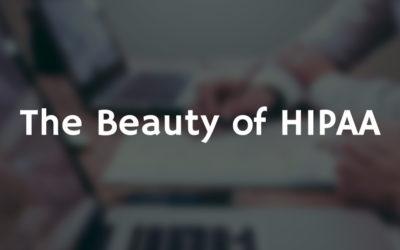 The Beauty of HIPAA