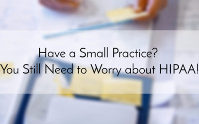 Have a Small Practice? You Still Need to Worry about HIPAA!