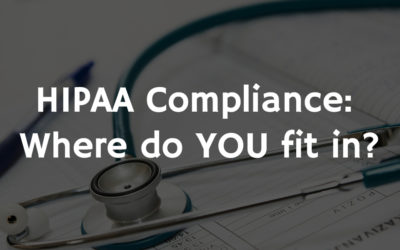 HIPAA Compliance: Where do YOU fit in?